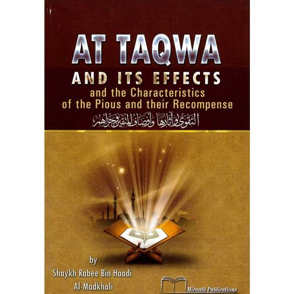 At Taqwa and Its Effects and the Characteristics of the Pious and their Recompense (Miraath Publications)