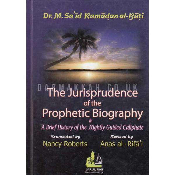 THE JURISPRUDENCE OF THE PROPHETIC BIOGRAPHY AND A BRIEF HISTORY OF THE RIGHTLY GUIDED CALIPHATE - (ENGLISH)فقه السيرة النبوية مع موجز لتاريخ الخلافة الراشدة