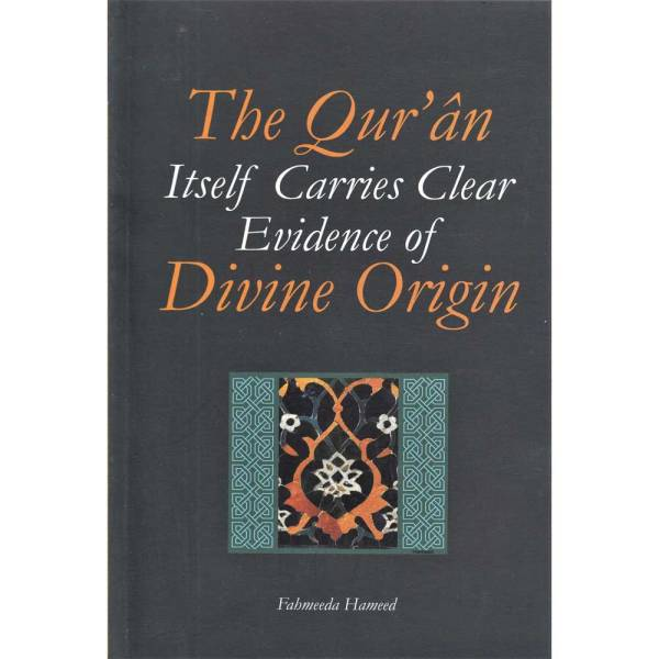 THE QURAN ITSELF CARRIES CLEAR EVIDENCE OF DIVINE ORIGIN