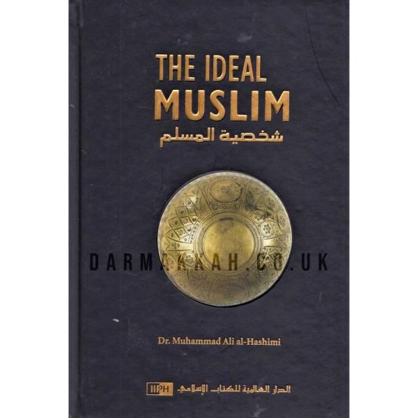 The Ideal Muslim By Dr. Muhammad Ali al-Hashimi