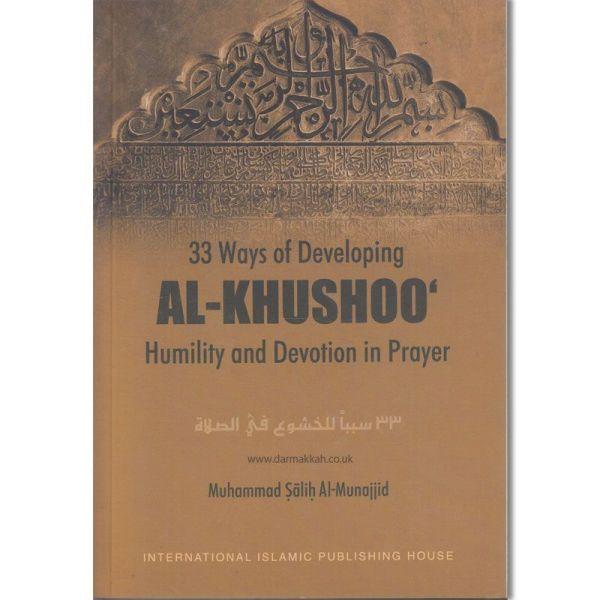 33 Ways of Developing Khushoo Humility and Devotion in Prayer By Muhammad Salih Al-Munajjid (IIPH])