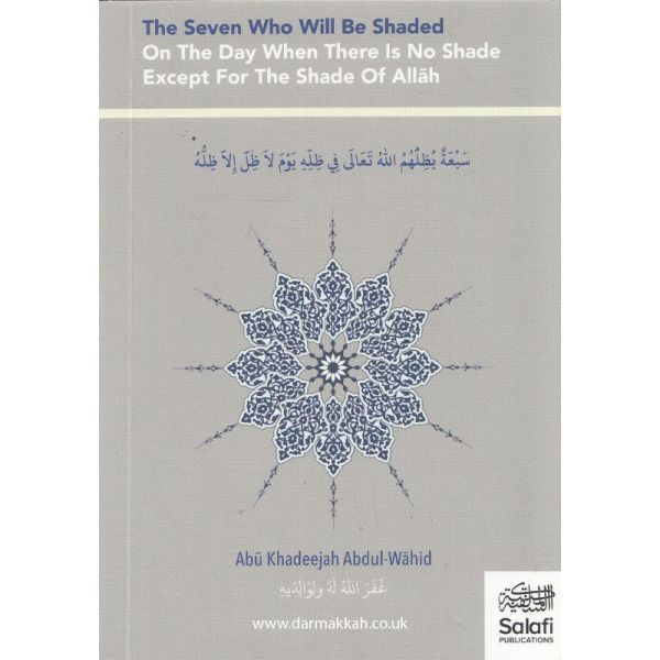 The Seven Who Will Be Shaded On The Day When There Is No Shade Except For The Shade Of Allah (Salafi Publications)