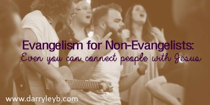 Evangelism for Non-Evangelists – Even you can connect people with Jesus