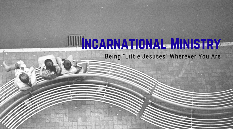 """Incarnationational Ministry – Being """"Little Jesuses"""" Wherever You Are"""