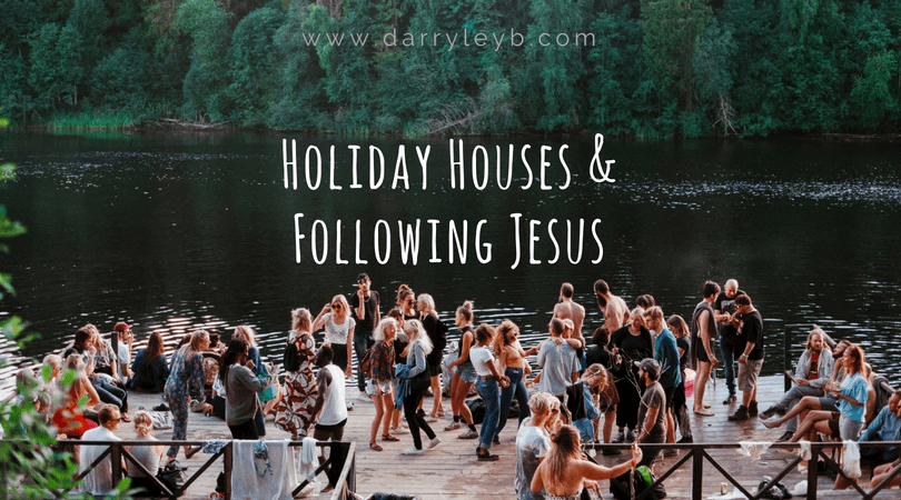 Holiday Houses & Following Jesus