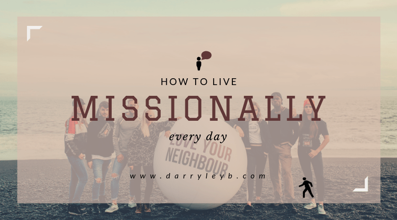 How to live missionally every day.