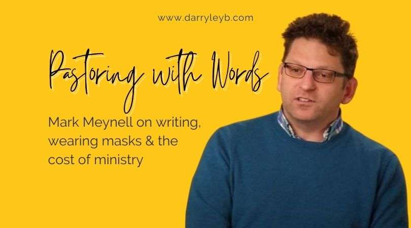 Mark-Meynell-on-writing-wearing-masks-the-cost-of-ministry-2