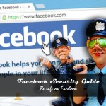 Facebook security Guide - Be safe on Facebook