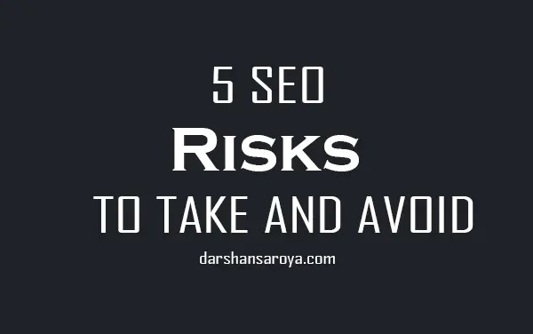 5 SEO RISKS TO TAKE AND AVOID