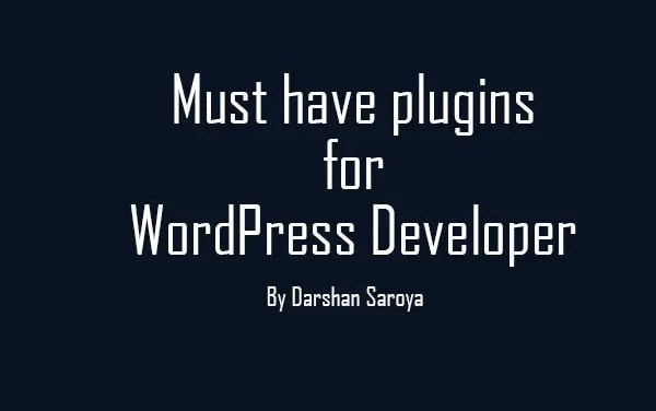 Must have plugins for WordPress Developer
