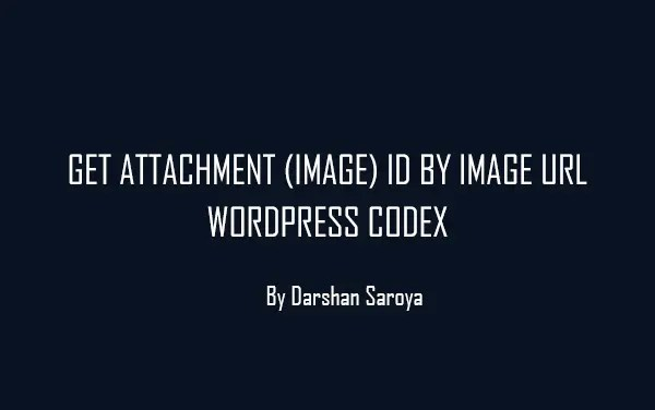 Get Attachment (Image) ID by Image URL- WordPress Codex