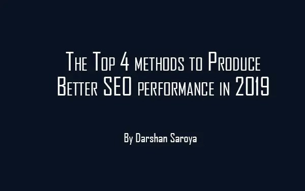 The Top 4 methods to Produce Better SEO performance in 2019