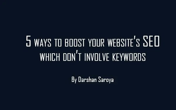 5 ways to boost your website's SEO which don't involve keywords