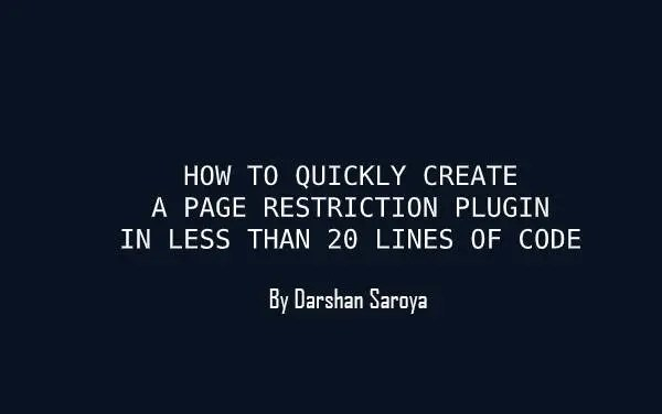 HOW TO QUICKLY CREATE A PAGE RESTRICTION PLUGIN IN LESS THAN 20 LINES OF CODE