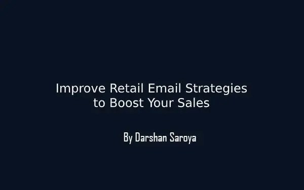 Improve Retail Email Strategies to Boost Your Sales