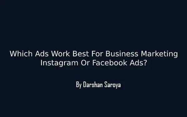 Which Ads Work Best For Business Marketing- Instagram Or Facebook Ads