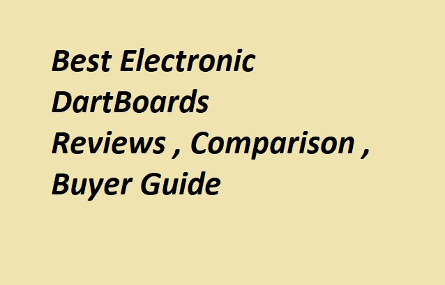 Best Electronic Dart board Reviews , Comparison and Buyer Guide