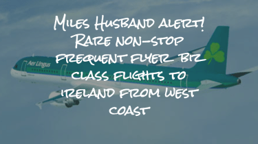 MilesHusband alert talks about rare opportunity to book non-stop flights from West Coast to Ireland using frequent flyer miles for new business class service on Aer Lingus.