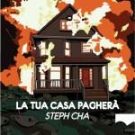 Copertina La tua casa paghera di Steph Cha