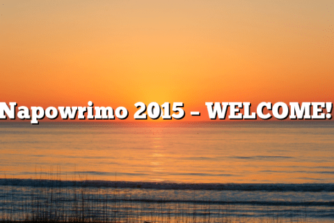 Napowrimo 2015 – WELCOME!