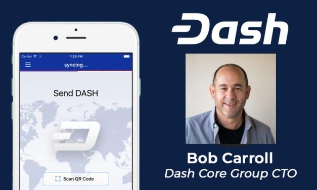 Dash Podcast 62 – Meet Bob Carroll Dash Core Group CTO