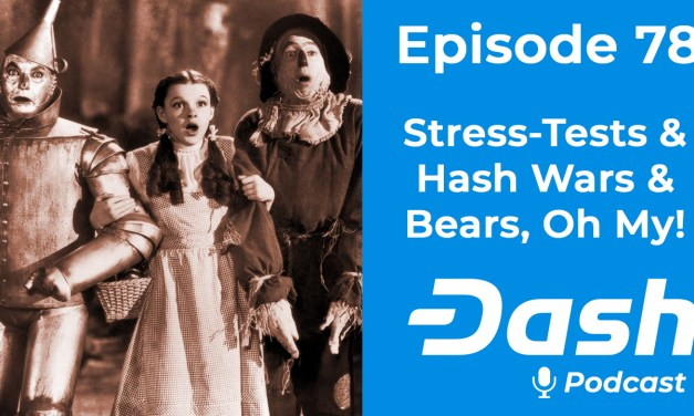 Dash Podcast 78 – Stress-Tests & Hash Wars & Bears, Oh My!