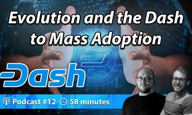 Evolution and the Dash to Mass Adoption – Crypto Traders Podcast