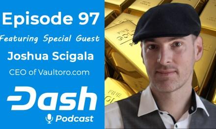 Dash Podcast 97 – Feat. Joshua Scigala, CEO of Vaultoro.com