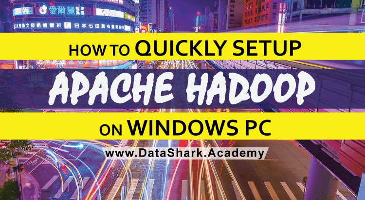 How to Quickly Setup Apache Hadoop on Windows PC