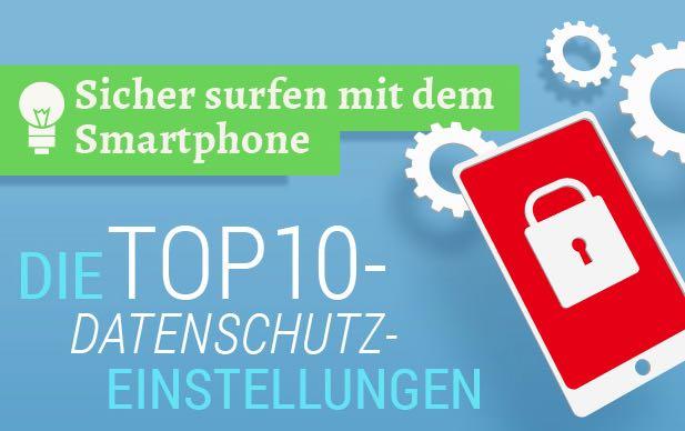 Sicher surfen mit dem Smartphone. 10 Sicherheitstipps