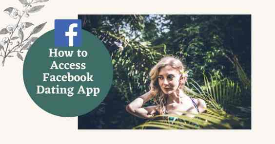 How to Access Facebook Dating App