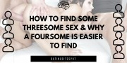 How To Find Some Threesome Sex & Why A Foursome Is Easier To Find