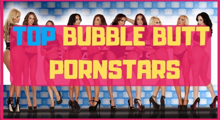 top bubble butt pornstars