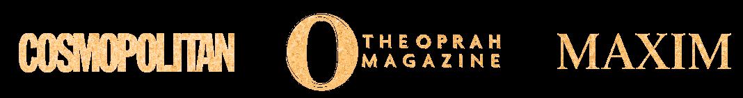 O - The Oprah Magazine, Maxim, Cosmopolitan