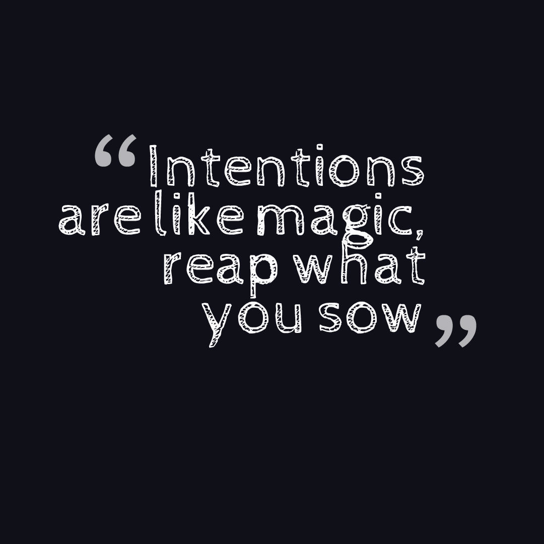 Our Intentions Shape Our World