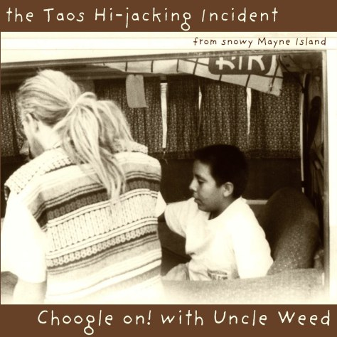 Taos Hi-Jacking Incident from snowy Mayne Island – Choogle On #74