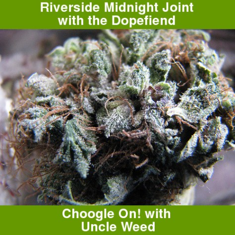 Midnight Riverside Joint with the Dopefiend – Choogle On! #51
