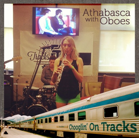 Athabasca with Oboes – Chooglin' on Tracks #3