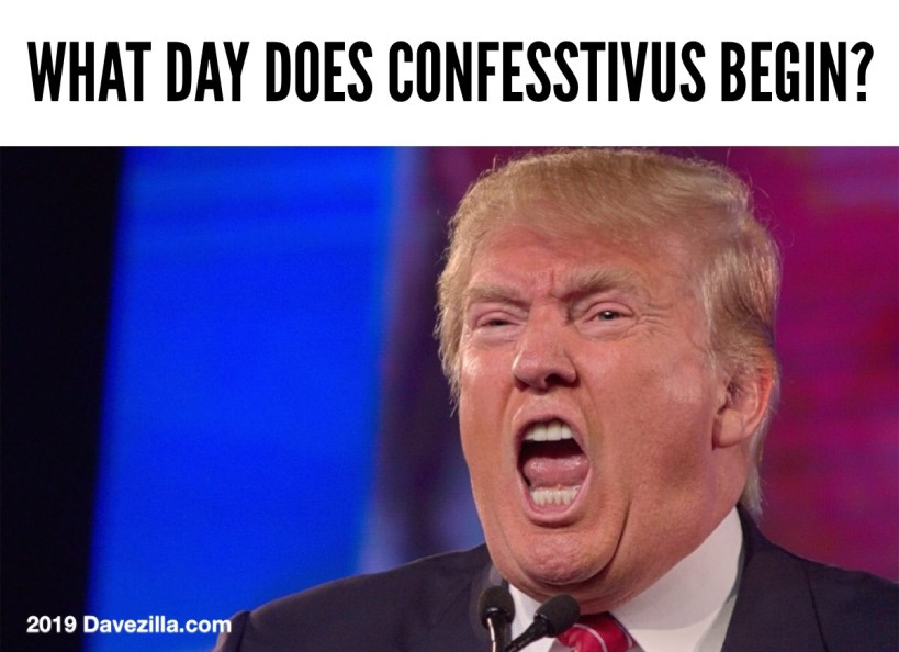 Picture of Donald Trump screaming. Picture is captioned When does Confesstivus begin?