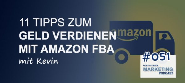 DAM 051: 11 Tipps zum Geld verdienen mit Amazon FBA - mit Kevin - Der David Asen Marketing Podcast
