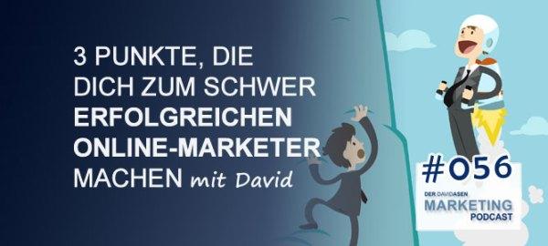 DAM 056: 3 Punkte, die dich zum schwer erfolgreichen Online-Marketer machen - Der David Asen Marketing Podcast