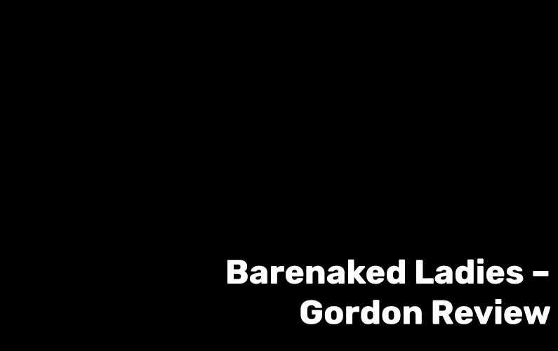 Barenaked Ladies – Gordon Review