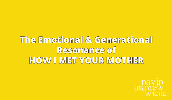 The Emotional & Generational Resonance of How I Met Your Mother