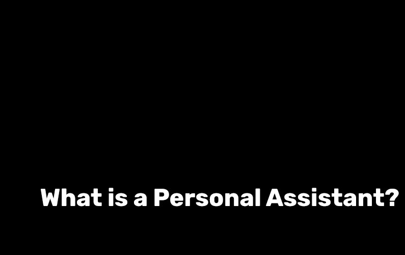 What is a Personal Assistant?