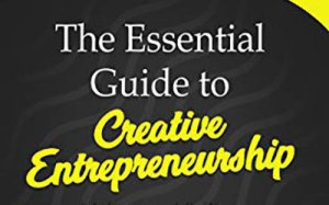 The Essential Guide to Creative Entrepreneurship
