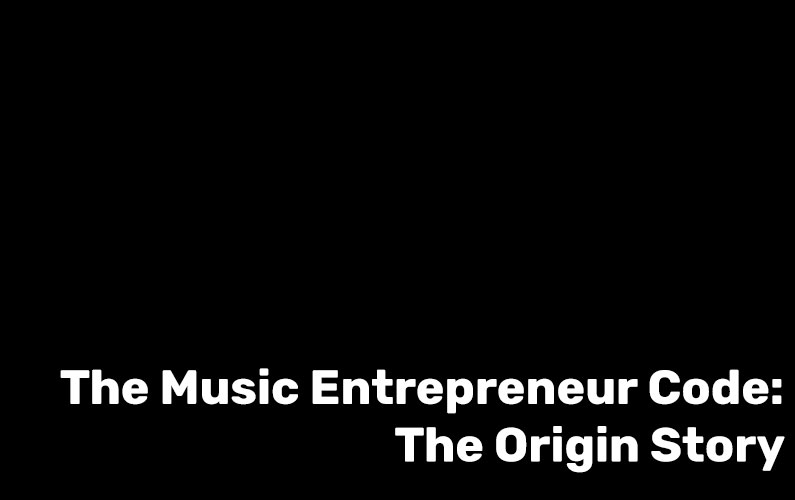 The Music Entrepreneur Code: The Origin Story