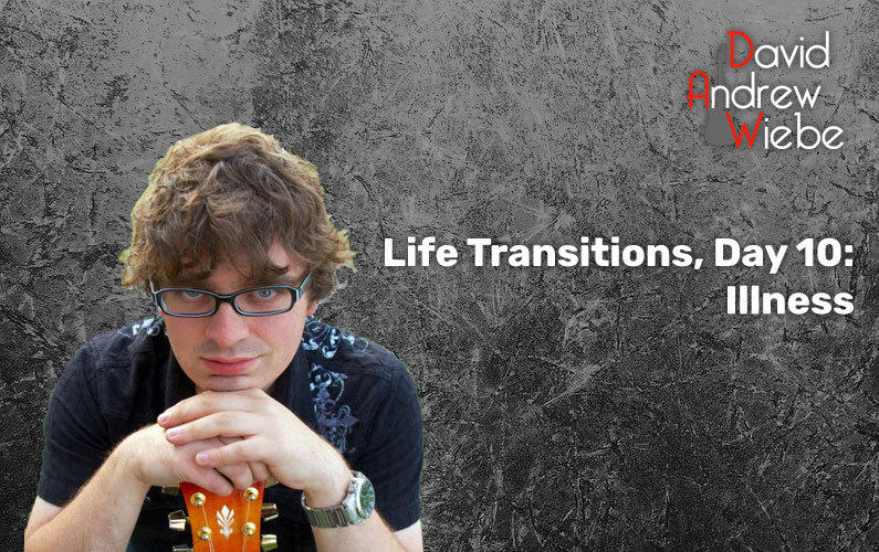 Live Transitions, Day 10: Illness