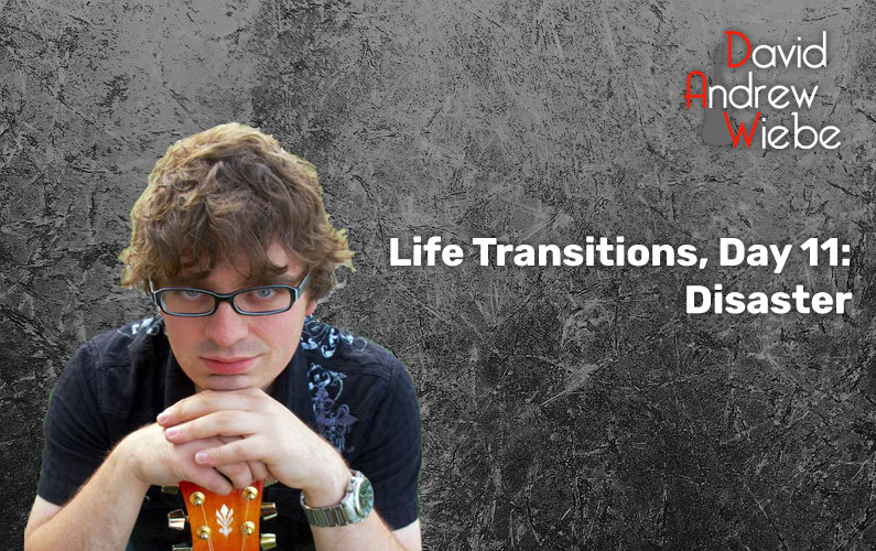 Life Transitions, Day 11: Disaster