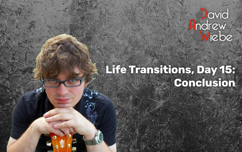 Life Transitions, Day 15: Conclusion