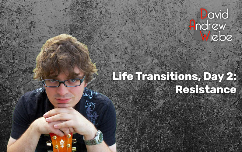 Life Transitions, Day 2: Resistance